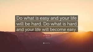 les brown quote do what is easy and your will be do
