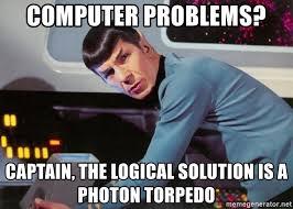 Computer Problems Meme - computer problems captain the logical solution is a photon torpedo