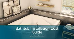 Bathtub Cost Bathtub Installation Cost Guide And Best Tips Contractorculture