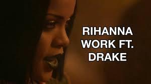 Work Work Work Meme - rihanna work ft drake official music video the real jerk cam ron