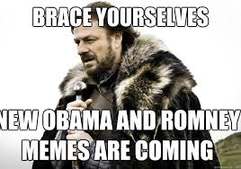 Brace Yourself Memes - brace yourselves new obama and romney memes are coming brace