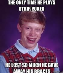 Memes Bad Luck Brian - eme bad luck brian and strip poker