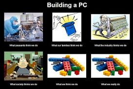 Build A Meme - building a pc what other people think we do pcmasterrace