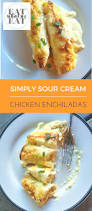 simply sour cream chicken enchiladas eat what we eat