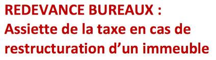 taxe bureaux redevance bureaux assiette de la taxe en cas de restructuration d