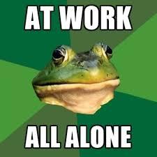 All Alone Meme - at work all alone create meme