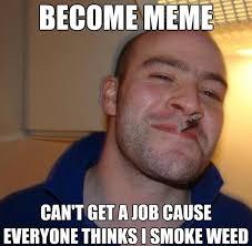 Get A Job Meme - good guy greg can t get a job