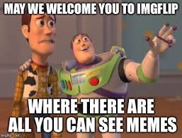 Welcome Meme - may we welcome you to imgflip where there are all you can see memes