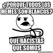 Todos Los Memes - meme cereal guy porque todos los memes son blancos que racistas