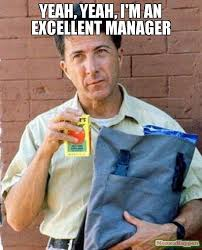 Meme Yeah - yeah yeah i m an excellent manager meme rainman 58274