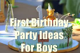birthday ideas boy 1st birthday party ideas for boys you will to birthday