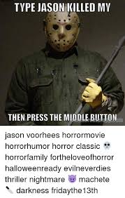 Jason Voorhees Meme - type jason killed my then press the middlebutton jason voorhees