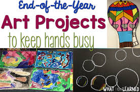 art projects end of the year art projects to keep hands busy