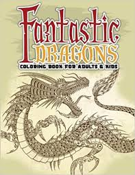 fantastic dragons coloring book adults u0026 kids volume 47