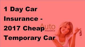 Temporary 1 Day Car Insurance 2017 Cheap Temporary Car Insurance Coverage