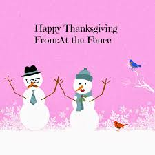 happy thanksgiving to my friends at the fence november 2013