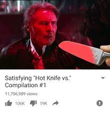 hot knife compilation by spaz meme center