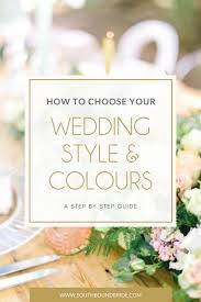 how to choose your wedding style u0026 colours southbound bride