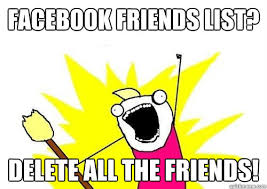 Memes List - facebook friends list delete all the friends all the meme
