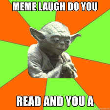 Yoda Meme Maker - meme laugh do you read and you a advicefull yoda meme generator
