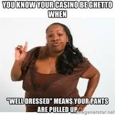 Casino Memes - ghetto casino vegas casino memes
