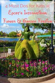 4 must dos at epcot u0027s flower and garden festival with kids