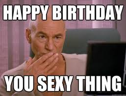 Sexy Pic Meme - you sexy thing funny happy birthday meme