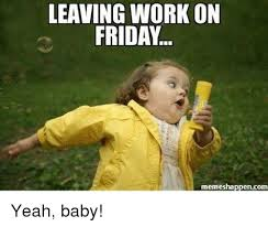 Meme Friday - 25 best memes about leaving work on friday meme leaving work