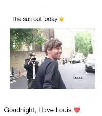I Love L Meme - the sun out today louee goodnight i love louis love meme on me me