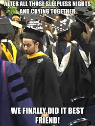 Graduation Meme - after all those sleepless nights and crying together we finally did