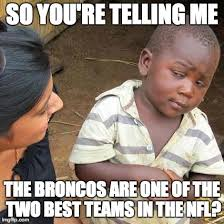 Broncos Memes - this game is completely unexpected imgflip