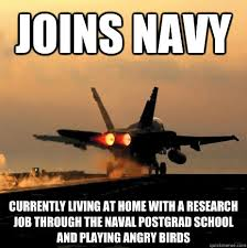 Funny Navy Memes - joins navy currently living at home with a research job through