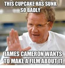 Cameron Meme - this cupcake hassunk so badly james cameron wants to make a film