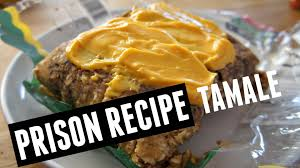 cuisine made in prison food recipe tamale you made what