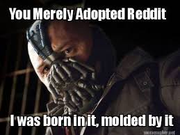 Meme Generator Reddit - meme maker you merely adopted reddit i was born in it molded by it