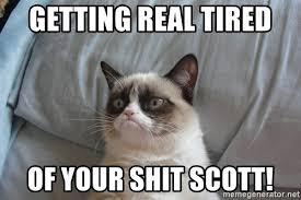 Getting Real Tired Of Your Bullshit Meme Generator - getting real tired of your shit scott grumpy cat good meme