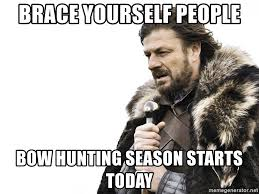 Bow Hunting Memes - brace yourself people bow hunting season starts today winter is