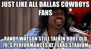 Dallas Cowboys Fans Memes - just like all dallas cowboys fans randy watson still talkin bout