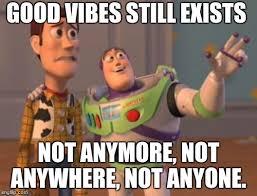 Good Vibes Meme - x x everywhere meme imgflip