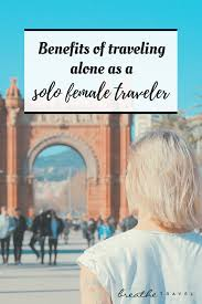 benefits of traveling images Benefits of traveling alone as a solo female traveler breathe travel png
