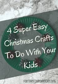 4 super easy christmas crafts to do with your kids u2014 for the love