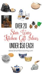 Gift Ideas Kitchen Over 20 Star Wars Kitchen Gift Ideas Under 50 Each