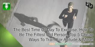 363 the best time of day to exercise how to be the fittest old