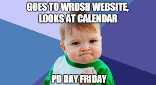 No School Tomorrow Meme - waterloo region dsb on twitter tomorrow is a pd day for wrdsb