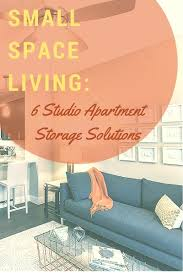 small space living 6 studio apartment storage solutions