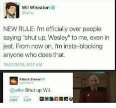 Shut Up Wesley Meme - wil wheaton new rule i m officially over people saying shut up