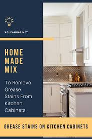 how to remove grease stain from kitchen cabinets mix to remove grease stains from kitchen cabinets