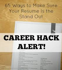 Ways To Make Resume Stand Out Career Hack Alert 65 Ways To Make Sure Your Resume Is The Stand
