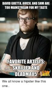 Edm Memes - 25 best memes about hipster and edm hipster and edm memes
