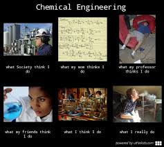 Chemical Engineering Meme - almost the last one is a bit inaccurate being an engineer